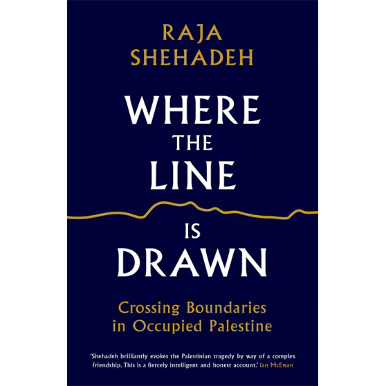 'Where the Line is Drawn: Crossing Boundaries in Occupied Palestine' by Raja Shehadeh